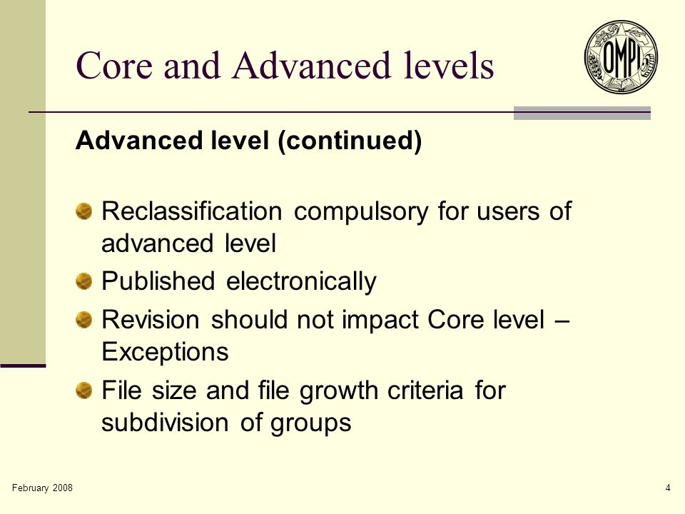 February 2008 4 Core and Advanced levels Advanced level (continued) Reclassification compulsory for users of advanced level Published electronically Revision should not impact Core level – Exceptions File size and file growth criteria for subdivision of groups