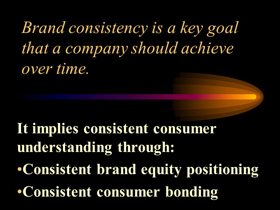 Brand consistency is a key goal that a company should achieve over time.
