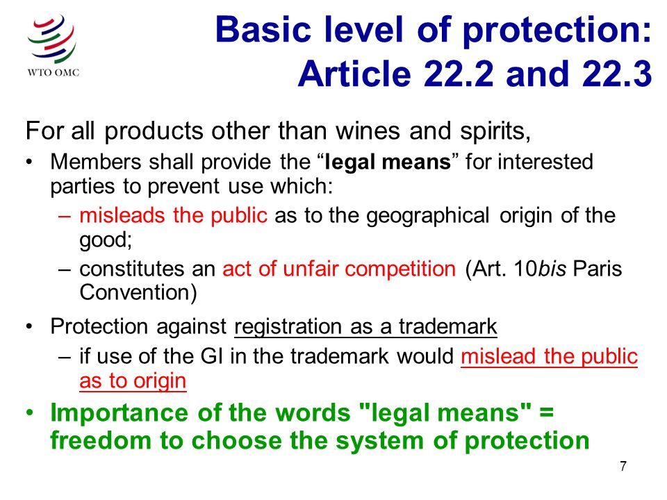 7 Basic level of protection: Article 22.2 and 22.3 For all products other than wines and spirits, Members shall provide the legal means for interested