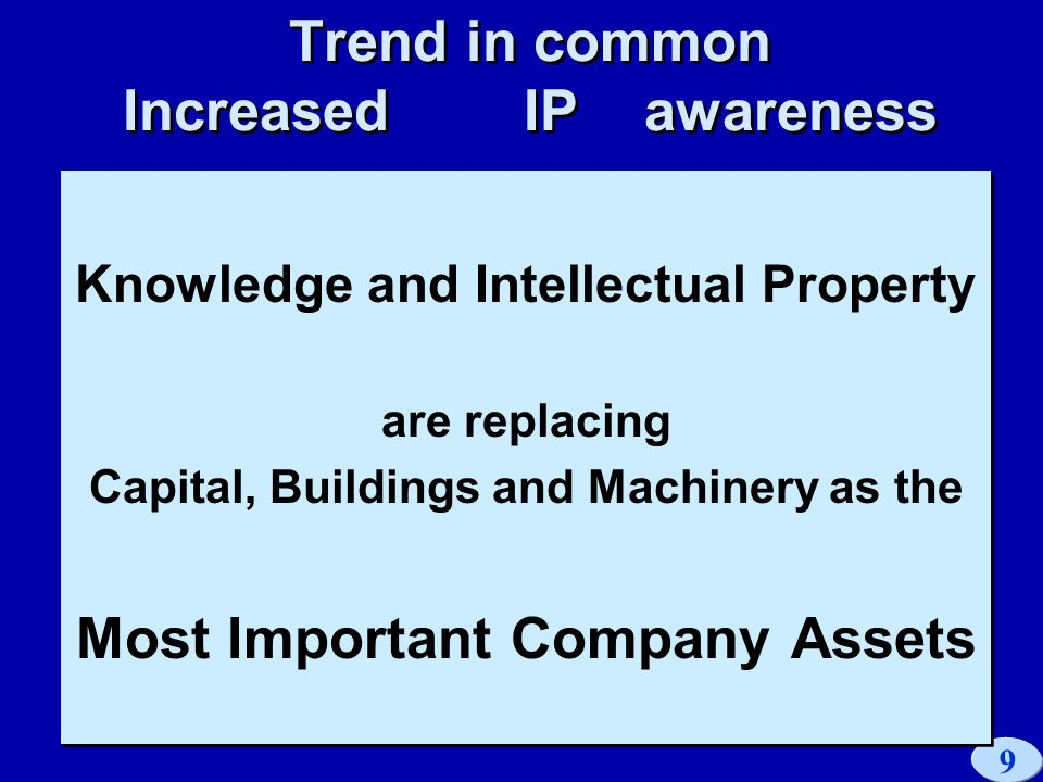 9 LES Scandinavia Conference 98 Trend in common Increased IP awareness Knowledge and Intellectual Property are replacing Capital, Buildings and Machinery as the Most Important Company Assets Knowledge and Intellectual Property are replacing Capital, Buildings and Machinery as the Most Important Company Assets
