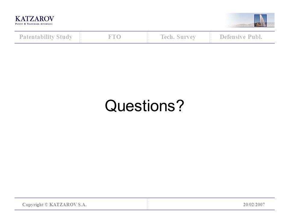 Patentability StudyFTOTech. SurveyDefensive Publ. Copyright © KATZAROV S.A.20/02/2007 Questions