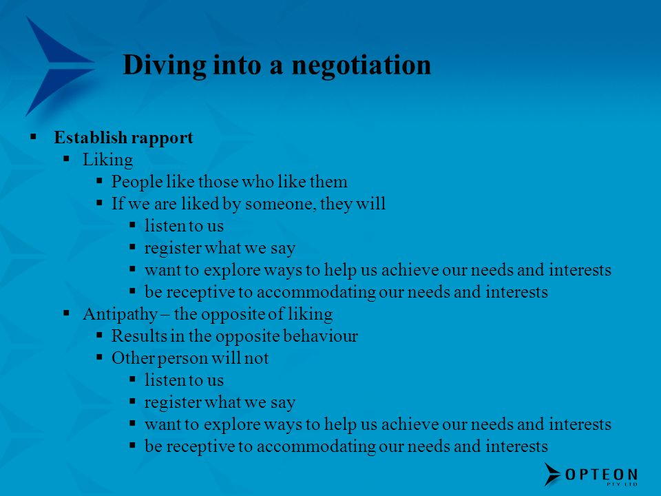 Diving into a negotiation Establish rapport Liking People like those who like them If we are liked by someone, they will listen to us register what we