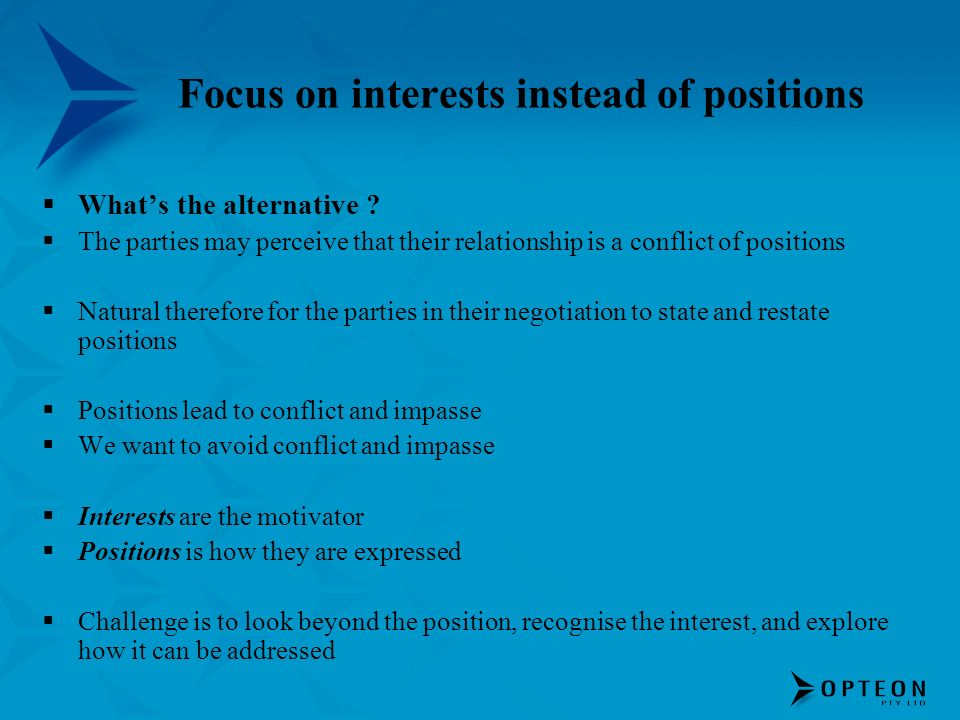 Focus on interests instead of positions Whats the alternative .