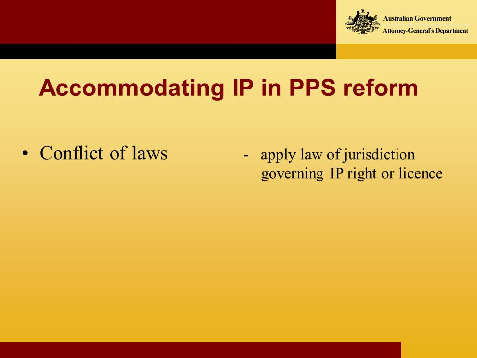 Conflict of laws Accommodating IP in PPS reform - apply law of jurisdiction governing IP right or licence