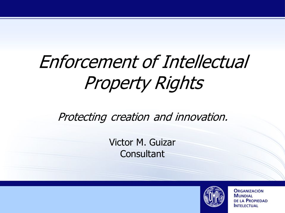 Enforcement of Intellectual Property Rights Protecting creation and innovation.