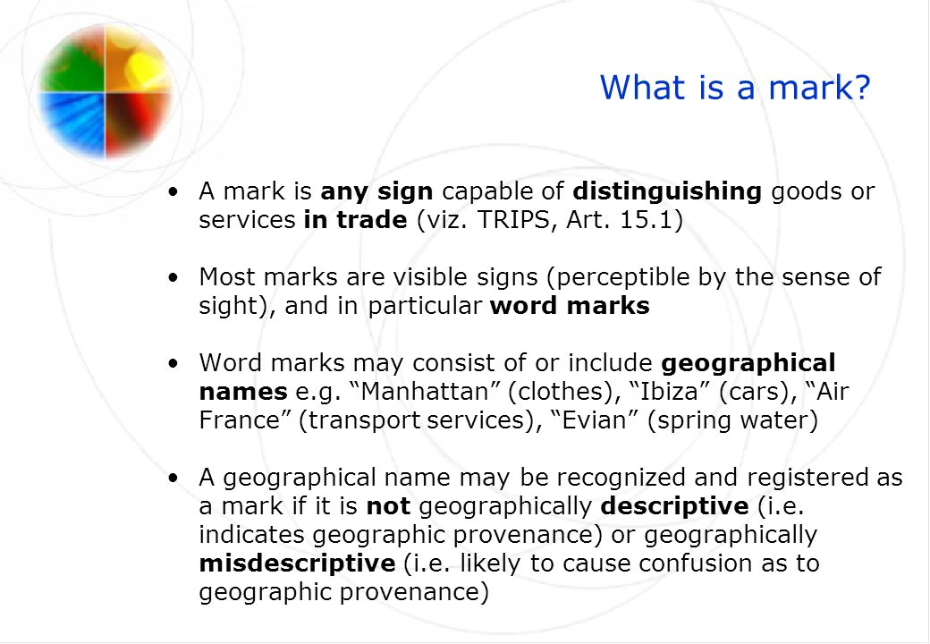 What is a mark. A mark is any sign capable of distinguishing goods or services in trade (viz.