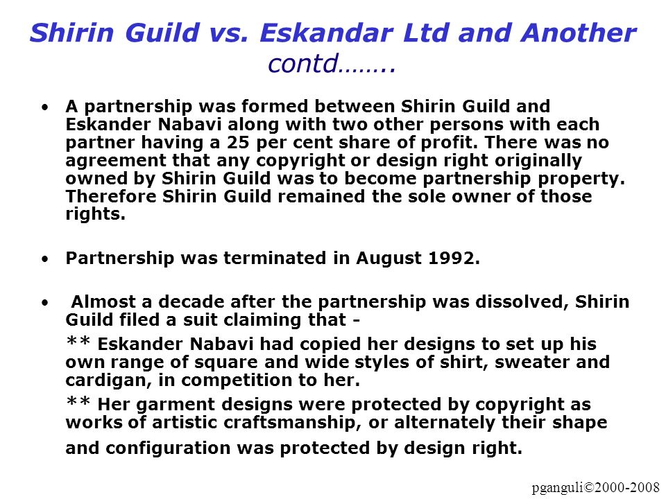 pganguli©2000-2008 Shirin Guild vs. Eskandar Ltd and Another contd…….. A partnership was formed between Shirin Guild and Eskander Nabavi along with tw