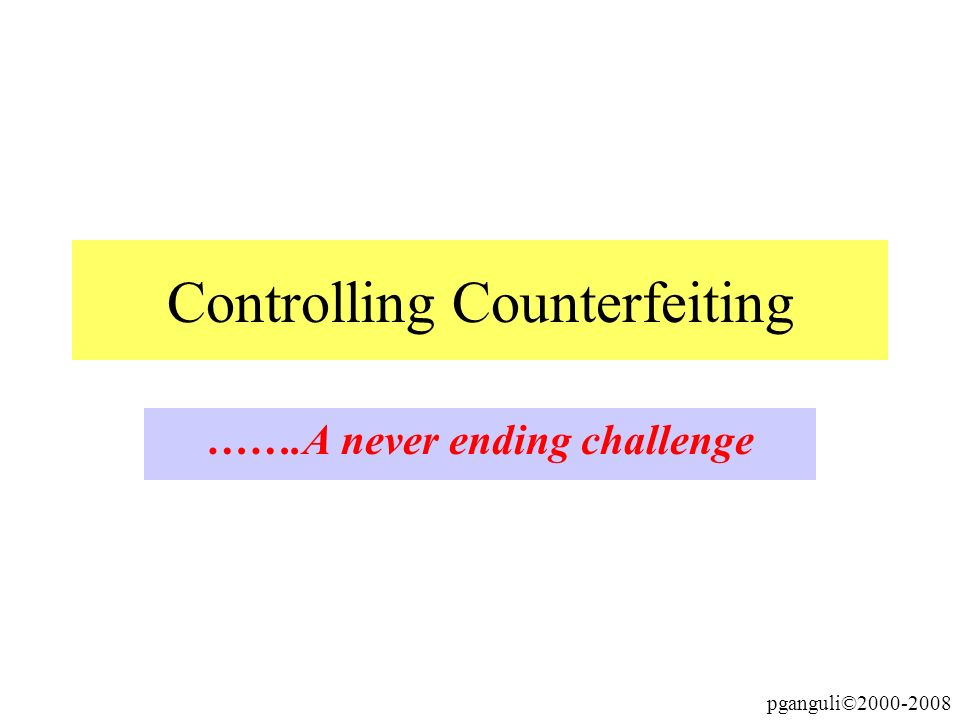 Controlling Counterfeiting …….A never ending challenge