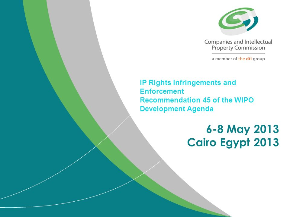 IP Rights Infringements and Enforcement Recommendation 45 of the WIPO Development Agenda 6-8 May 2013 Cairo Egypt 2013