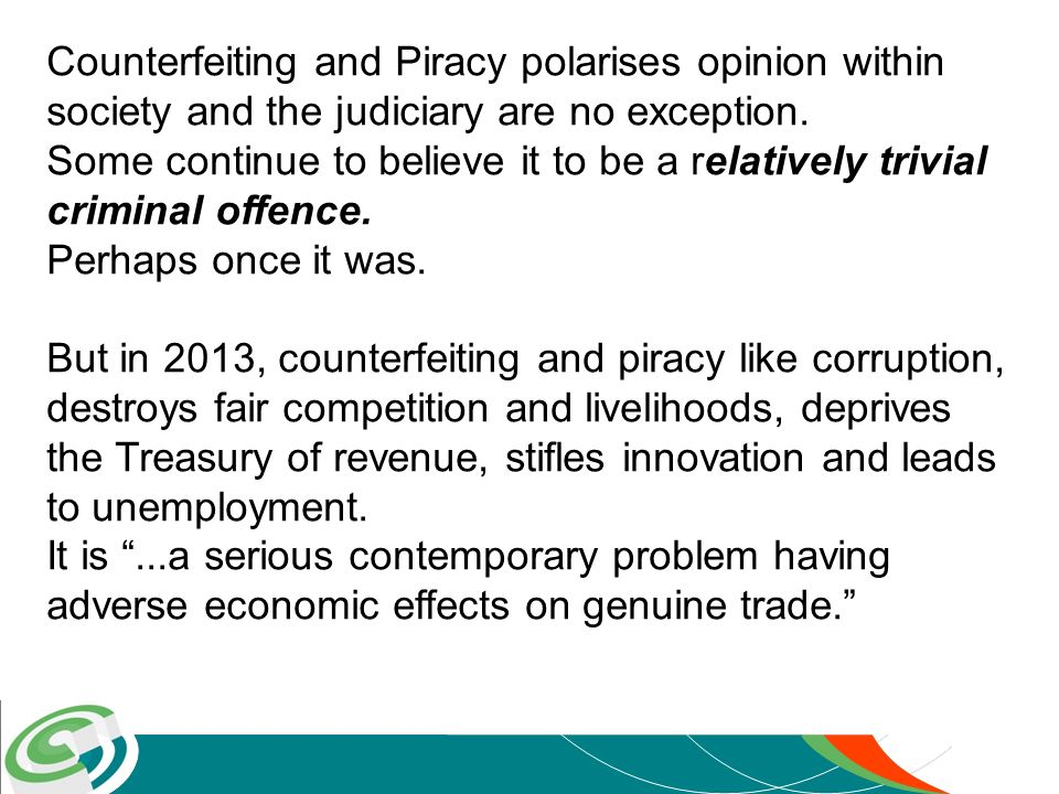 Counterfeiting and Piracy polarises opinion within society and the judiciary are no exception. Some continue to believe it to be a relatively trivial