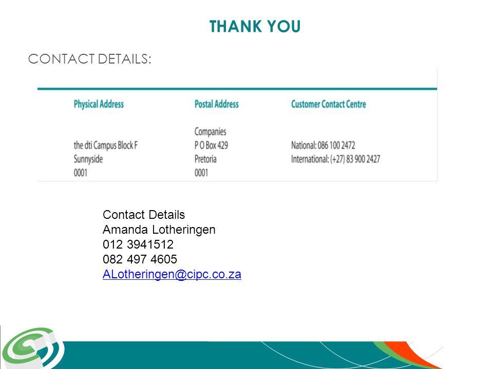 THANK YOU CONTACT DETAILS: Contact Details Amanda Lotheringen 012 3941512 082 497 4605 ALotheringen@cipc.co.za