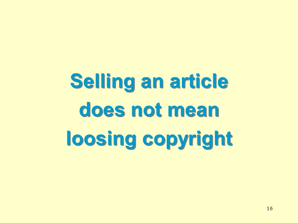 16 Selling an article does not mean loosing copyright Selling an article does not mean loosing copyright