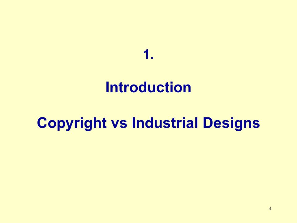 4 1. Introduction Copyright vs Industrial Designs