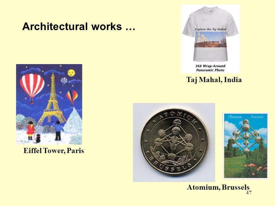 47 Architectural works … Eiffel Tower, Paris Atomium, Brussels Taj Mahal, India