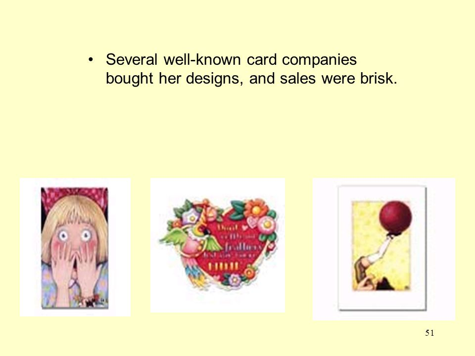 51 Several well-known card companies bought her designs, and sales were brisk.