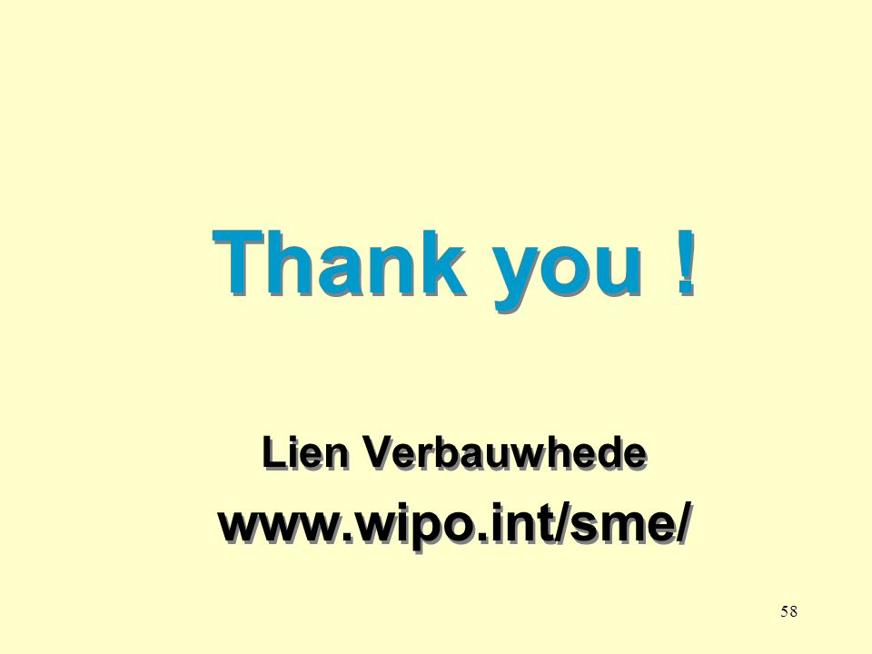 58 Thank you ! Lien Verbauwhede www.wipo.int/sme/ Thank you ! Lien Verbauwhede www.wipo.int/sme/