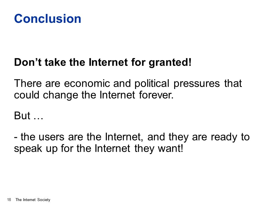The Internet Society Conclusion Dont take the Internet for granted.