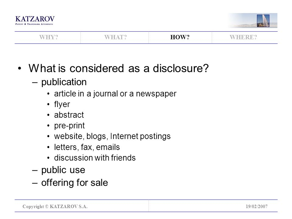 WHY WHAT HOW WHERE. Copyright © KATZAROV S.A.19/02/2007 What is considered as a disclosure.