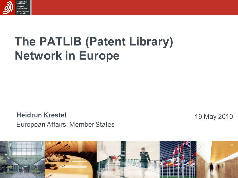 1 The PATLIB (Patent Library) Network in Europe Heidrun Krestel European Affairs, Member States 19 May 2010