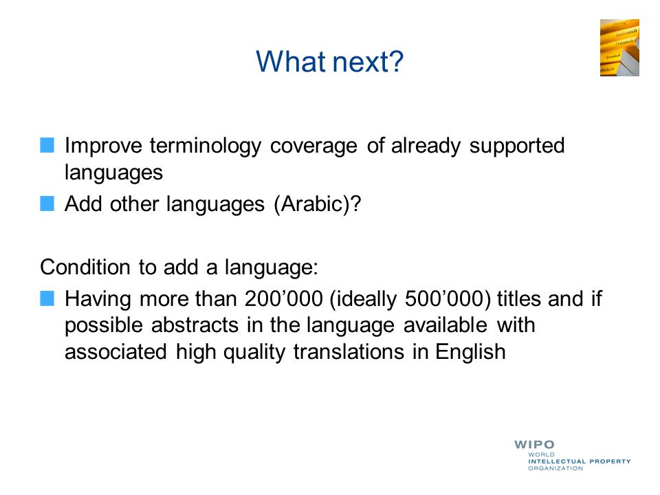 What next? Improve terminology coverage of already supported languages Add other languages (Arabic)? Condition to add a language: Having more than 200