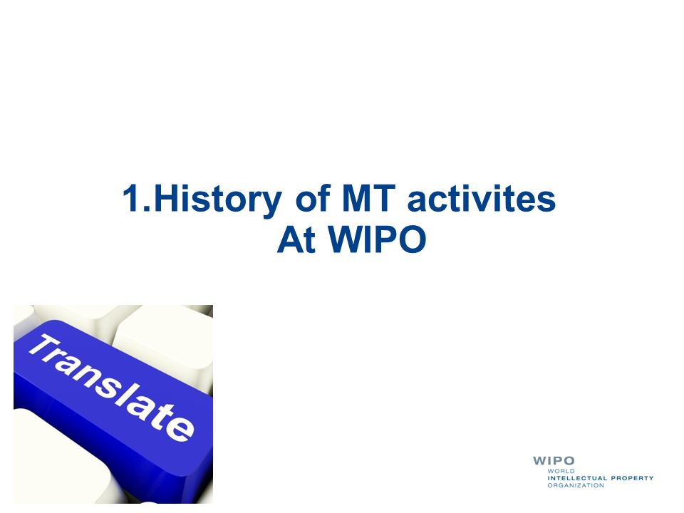 MT at WIPO: history Why is WIPO interested in Machine Translation.