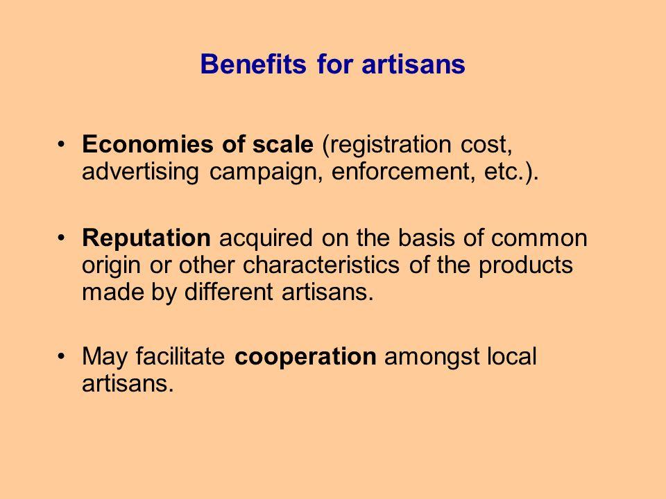 Benefits for artisans Economies of scale (registration cost, advertising campaign, enforcement, etc.).