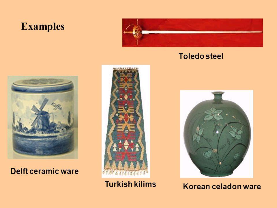 Toledo steel Delft ceramic ware Korean celadon ware Turkish kilims Examples