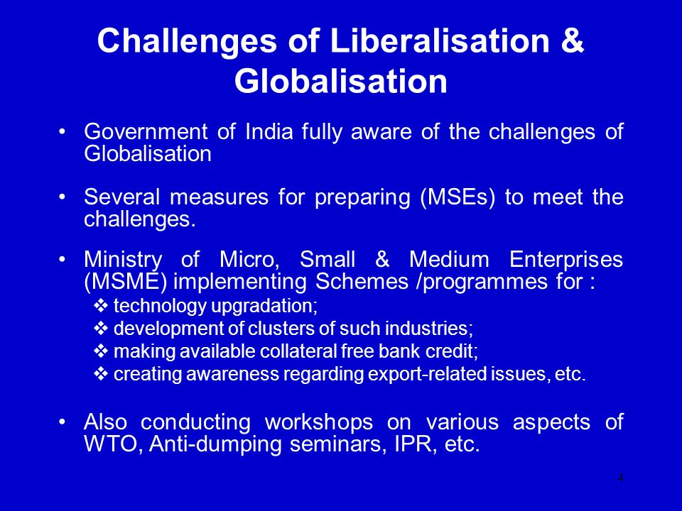 4 Challenges of Liberalisation & Globalisation Government of India fully aware of the challenges of Globalisation Several measures for preparing (MSEs