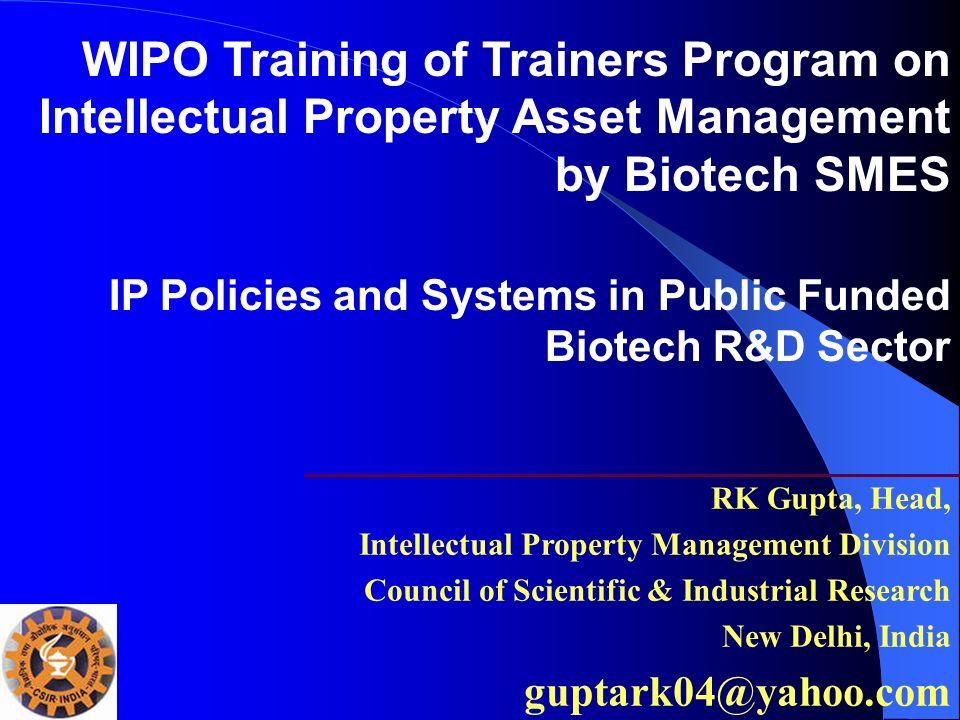 RK Gupta, Head, Intellectual Property Management Division Council of Scientific & Industrial Research New Delhi, India guptark04@yahoo.com IP Policies