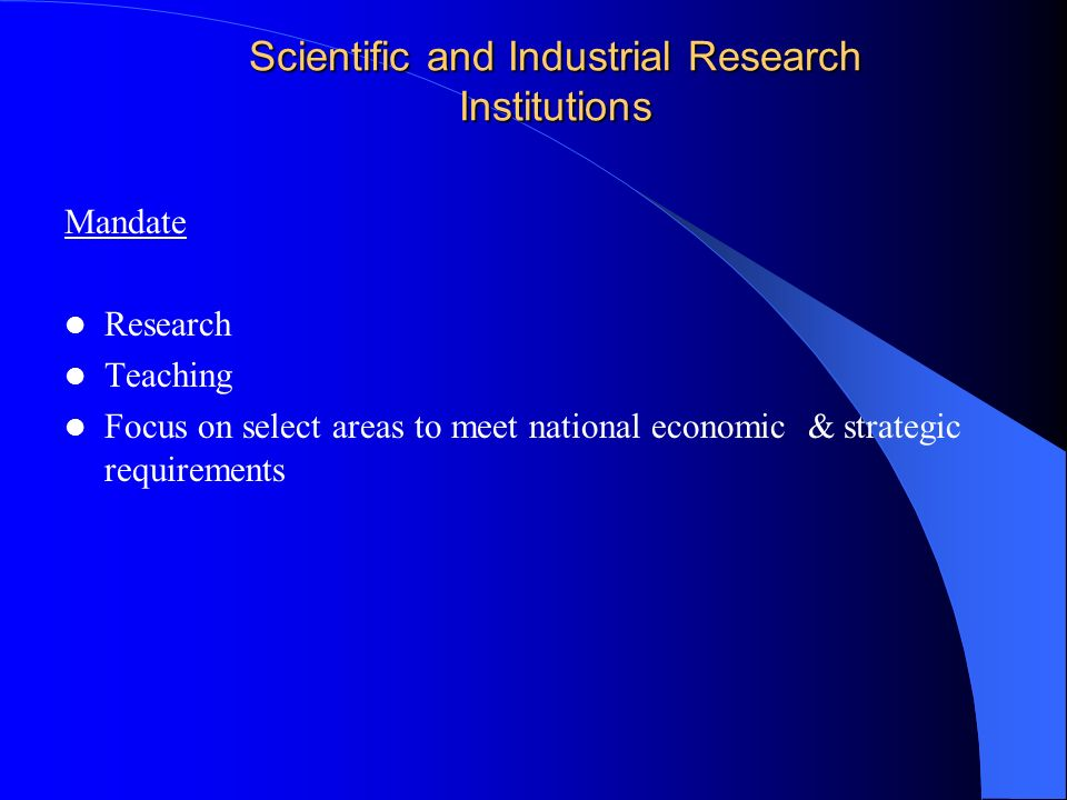 Scientific and Industrial Research Institutions Mandate Research Teaching Focus on select areas to meet national economic & strategic requirements