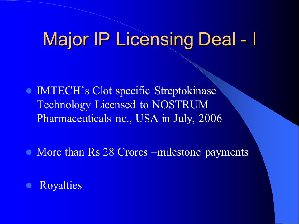 Major IP Licensing Deal - I IMTECHs Clot specific Streptokinase Technology Licensed to NOSTRUM Pharmaceuticals nc., USA in July, 2006 More than Rs 28