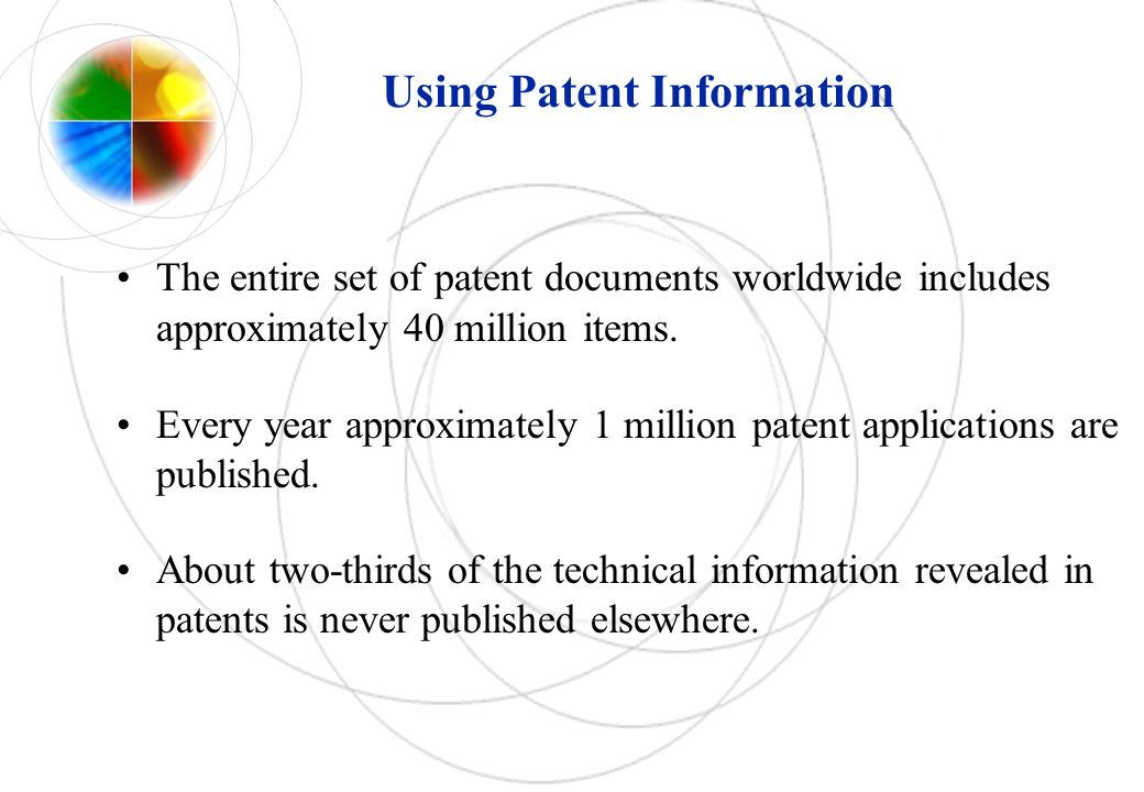 Using Patent Information The entire set of patent documents worldwide includes approximately 40 million items. Every year approximately 1 million pate