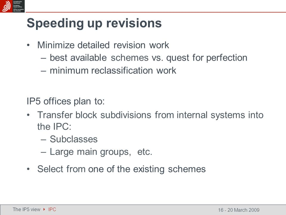 16 - 20 March 2009 Speeding up revisions Minimize detailed revision work –best available schemes vs. quest for perfection –minimum reclassification wo