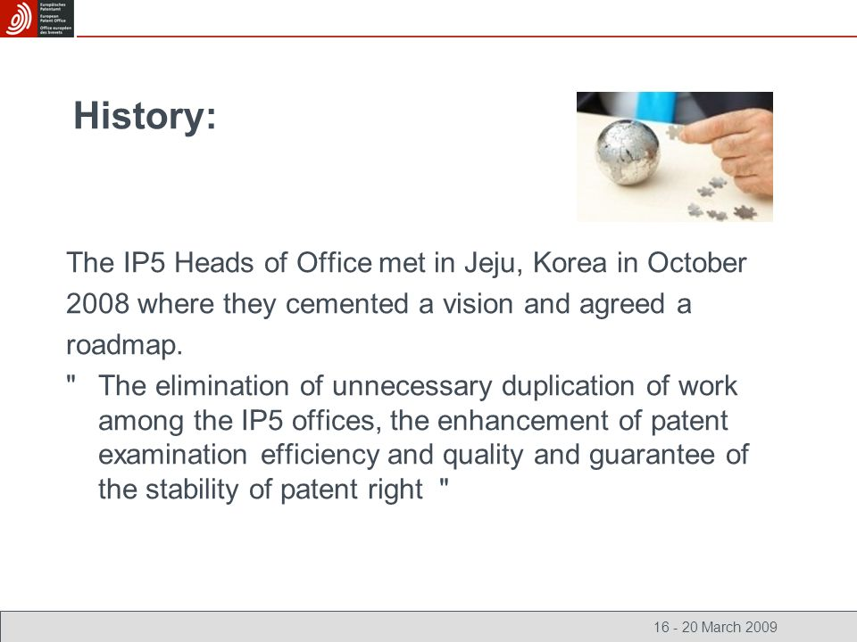 16 - 20 March 2009 History: The IP5 Heads of Office met in Jeju, Korea in October 2008 where they cemented a vision and agreed a roadmap.