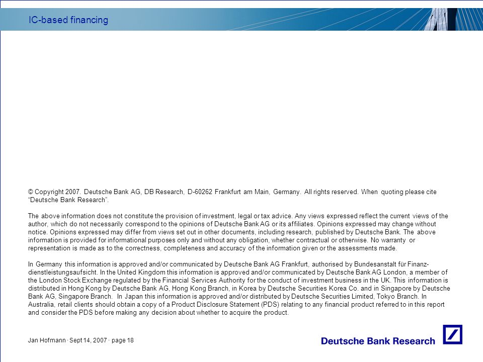 IC-based financing Jan Hofmann · Sept 14, 2007 · page 18 © Copyright 2007. Deutsche Bank AG, DB Research, D-60262 Frankfurt am Main, Germany. All righ