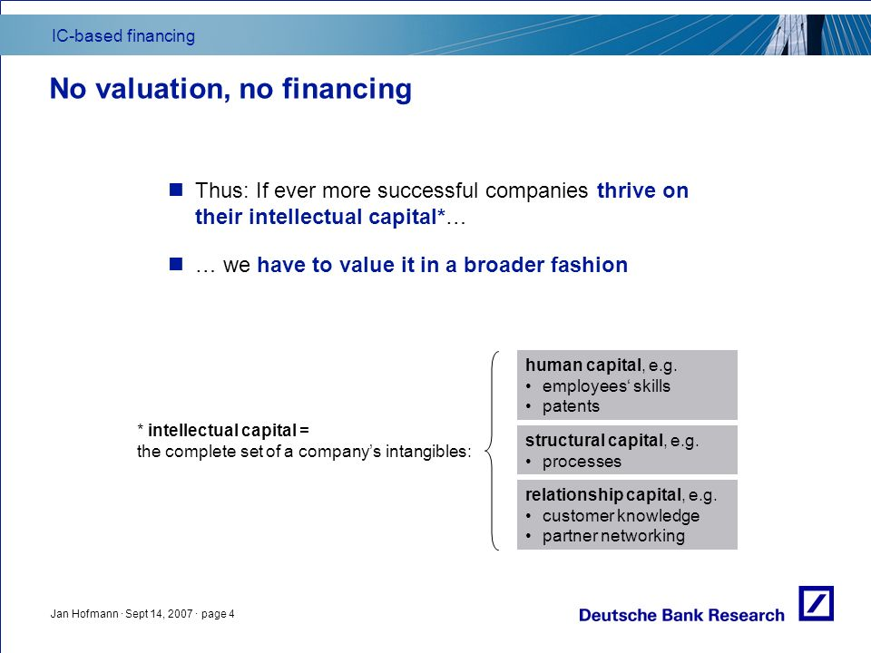 IC-based financing Jan Hofmann · Sept 14, 2007 · page 4 No valuation, no financing Thus: If ever more successful companies thrive on their intellectua