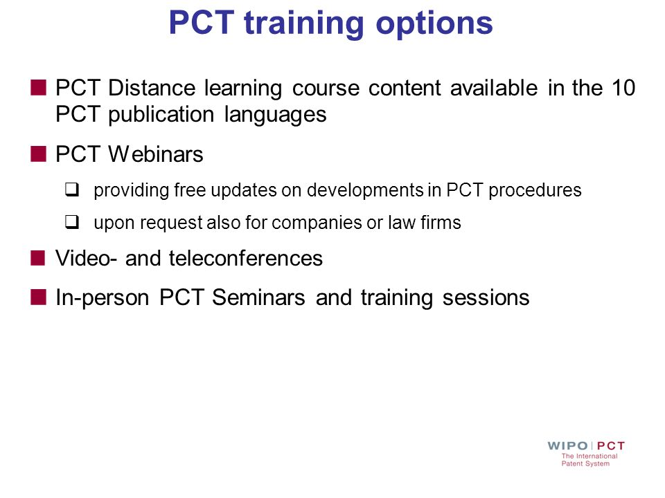 PCT training options PCT Distance learning course content available in the 10 PCT publication languages PCT Webinars providing free updates on develop
