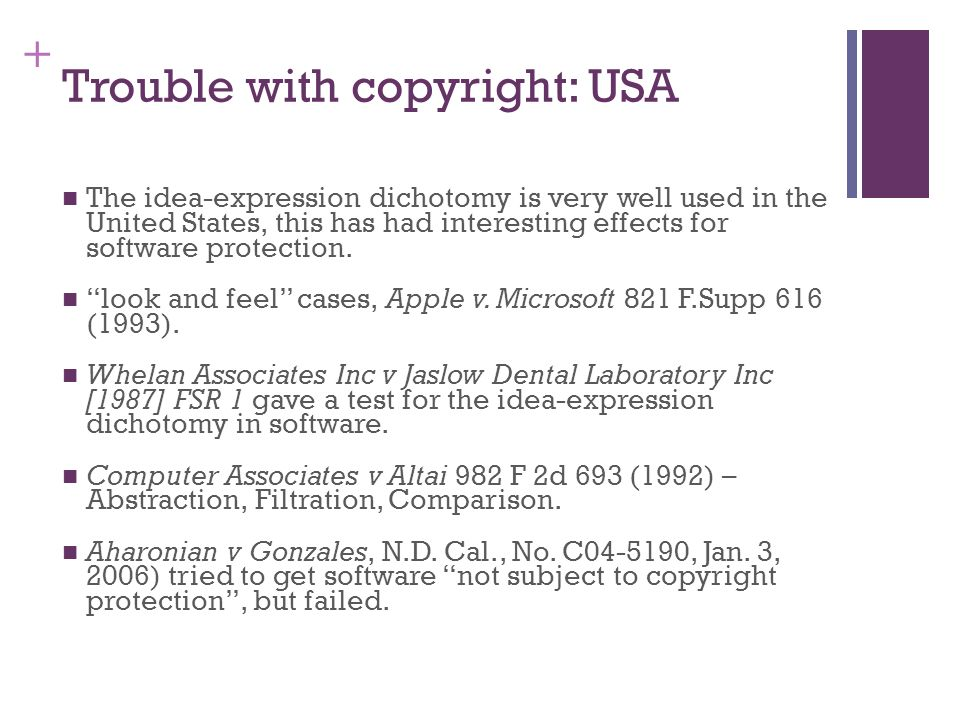 + Trouble with copyright: USA The idea-expression dichotomy is very well used in the United States, this has had interesting effects for software prot