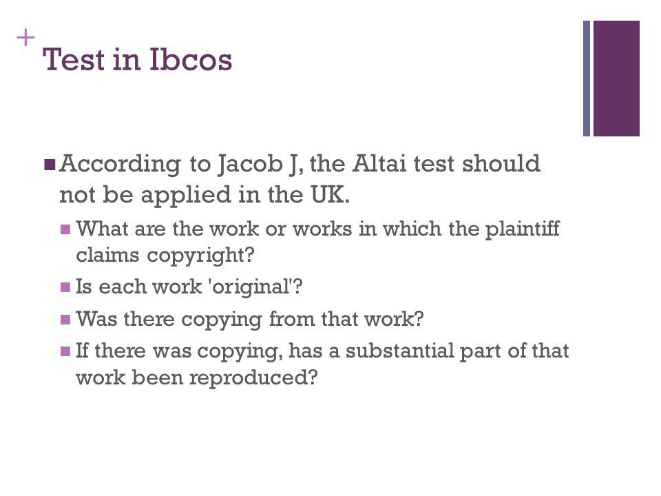 + Test in Ibcos According to Jacob J, the Altai test should not be applied in the UK. What are the work or works in which the plaintiff claims copyrig