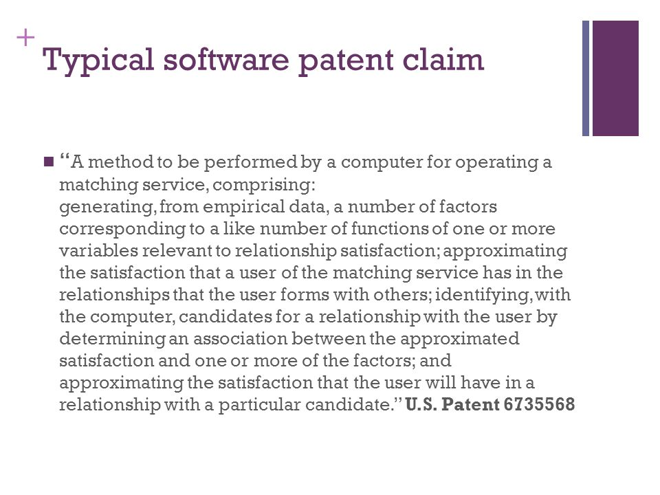 + Typical software patent claim A method to be performed by a computer for operating a matching service, comprising: generating, from empirical data,