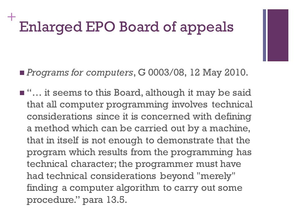 + Enlarged EPO Board of appeals Programs for computers, G 0003/08, 12 May 2010. … it seems to this Board, although it may be said that all computer pr