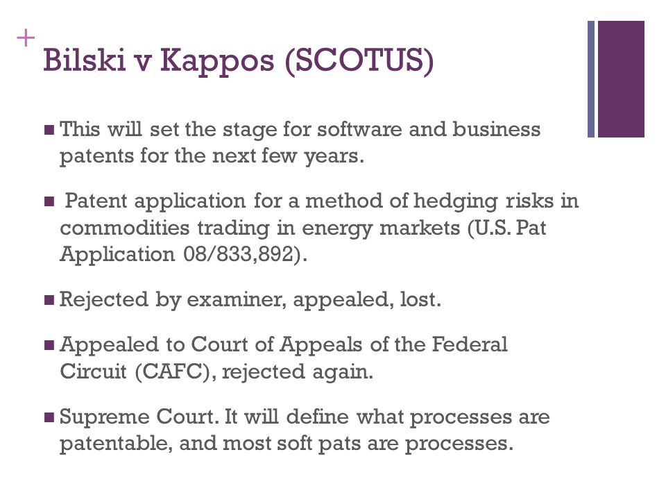 + Bilski v Kappos (SCOTUS) This will set the stage for software and business patents for the next few years. Patent application for a method of hedgin