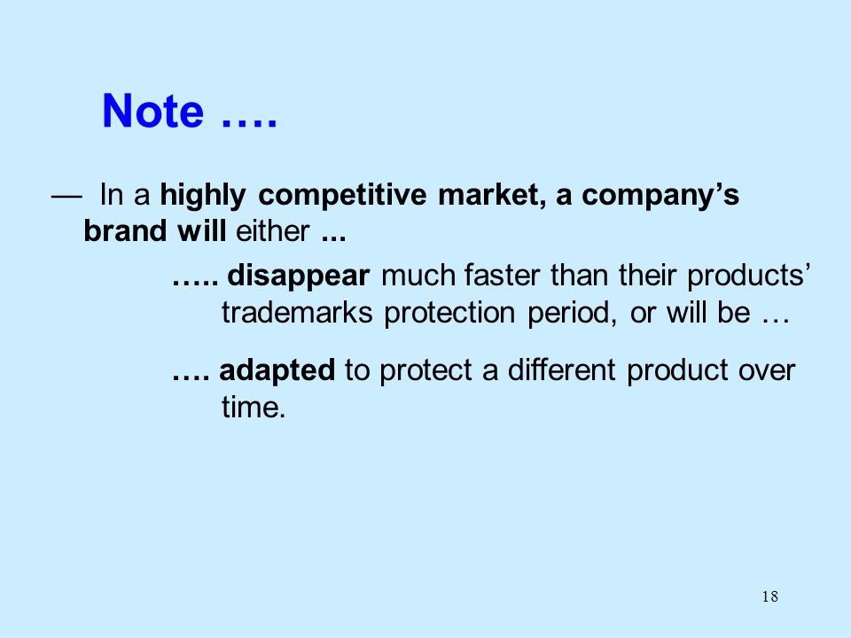 18 Note …. In a highly competitive market, a companys brand will either...