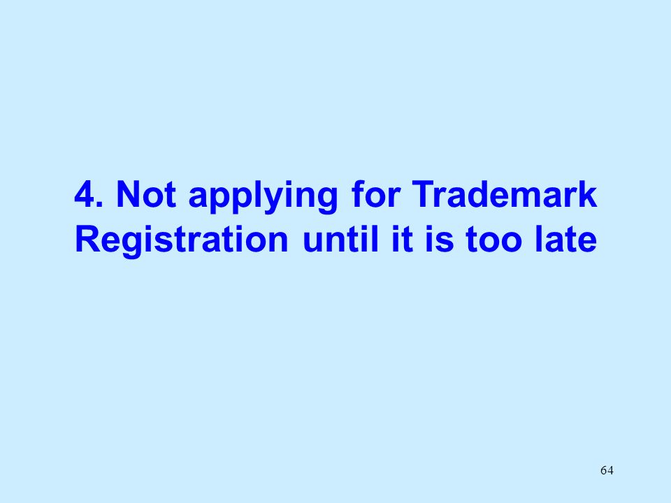 64 4. Not applying for Trademark Registration until it is too late