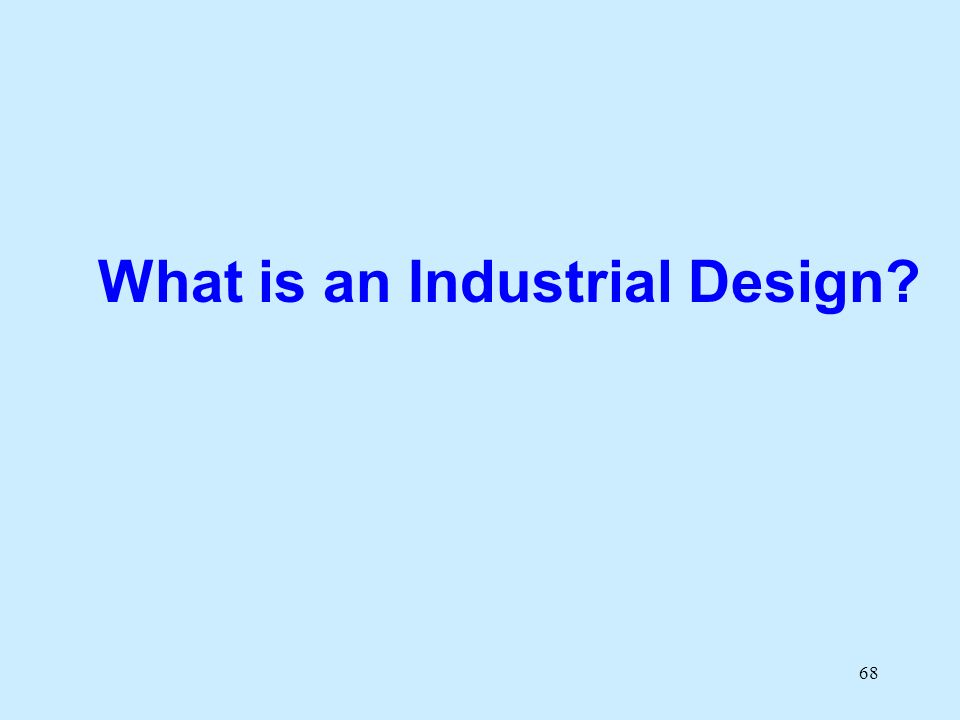 68 What is an Industrial Design