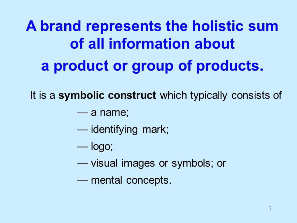 7 A brand represents the holistic sum of all information about a product or group of products.