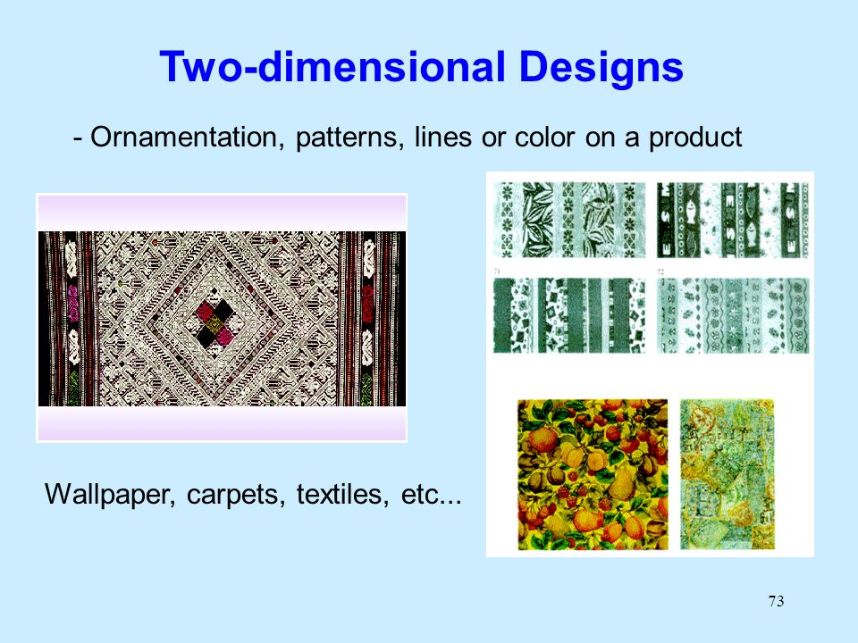 73 Two-dimensional Designs - Ornamentation, patterns, lines or color on a product Wallpaper, carpets, textiles, etc...