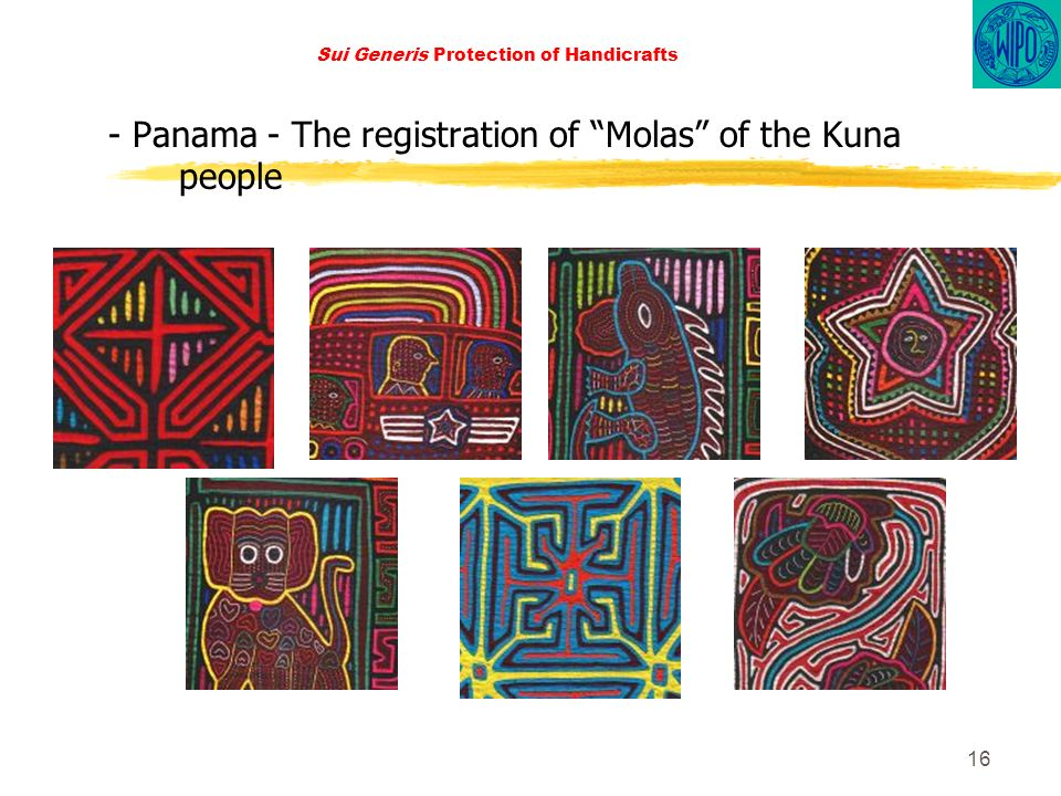 16 Sui Generis Protection of Handicrafts - Panama - The registration of Molas of the Kuna people