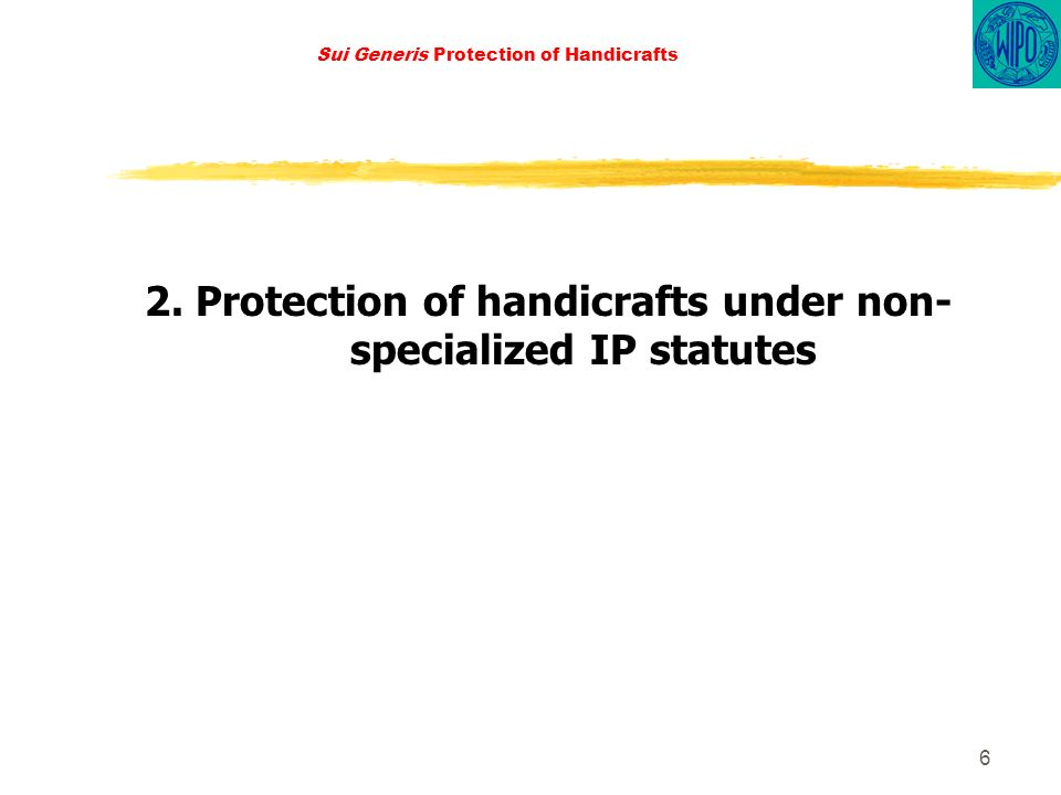 6 Sui Generis Protection of Handicrafts 2.