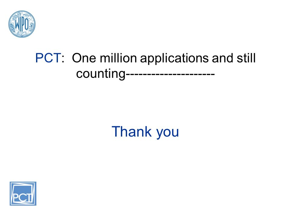 PCT: One million applications and still counting--------------------- Thank you